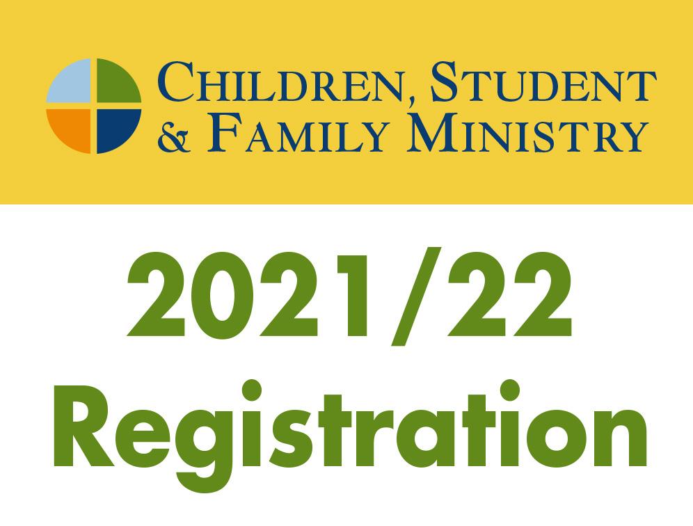 Children, Student, & Family Ministry, 2021/22 Registration